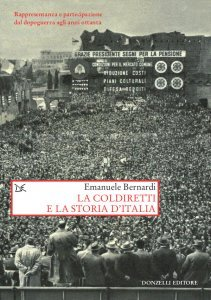 La Coldiretti e la storia d'Italia. Rappresentanza e partecipazione dal dopoguerra agli anni ottanta, Emanuele Bernardi