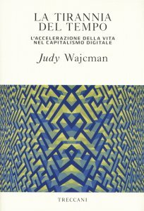 La tirannia del tempo. L'accelerazione della vita nel capitalismo digitale, Judy Wajcman
