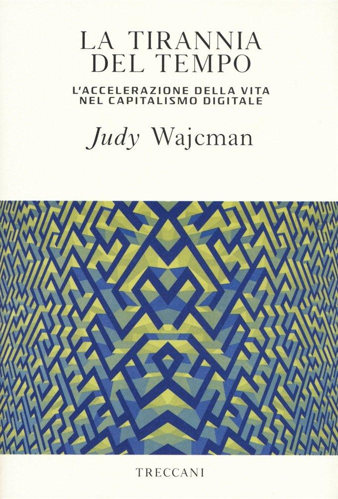 """""""La tirannia del tempo. L'accelerazione della vita nel capitalismo digitale"""" di Judy Wajcman"""