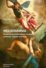 """""""Melodramma. Un percorso intermediale tra teatro, romanzo, cinema e serie tv"""" di Fabio Vittorini"""