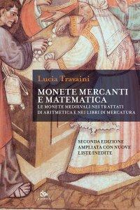 Monete, mercanti e matematica. Le monete medievali nei trattati di aritmetica e nei libri di mercatura, Lucia Travaini