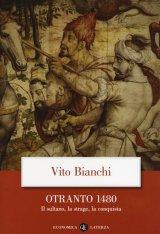 """""""Otranto 1480. Il sultano, la strage, la conquista"""" di Vito Bianchi"""