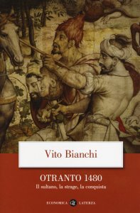 Otranto 1480. Il sultano, la strage, la conquista, Vito Bianchi
