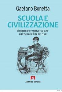 Scuola e civilizzazione. Il sistema formativo italiano dal '700 alla fine del '900, Gaetano Bonetta