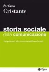 """""""Storia sociale della comunicazione. Dai primordi alle rivoluzioni della modernità"""" di Stefano Cristante"""