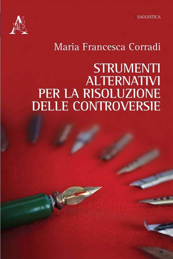 """""""Strumenti alternativi per la risoluzione delle controversie"""" di Maria Francesca Corradi"""