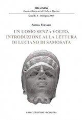 """""""Un uomo senza volto. Introduzione alla lettura di Luciano di Samosata"""" di Sotera Fornaro"""