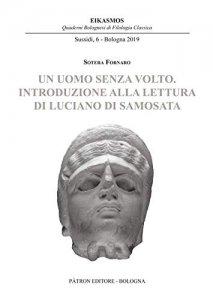 Un uomo senza volto. Introduzione alla lettura di Luciano di Samosata, Sotera Fornaro