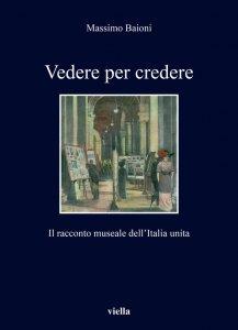 Vedere per credere. Il racconto museale dell'Italia unita, Massimo Baioni