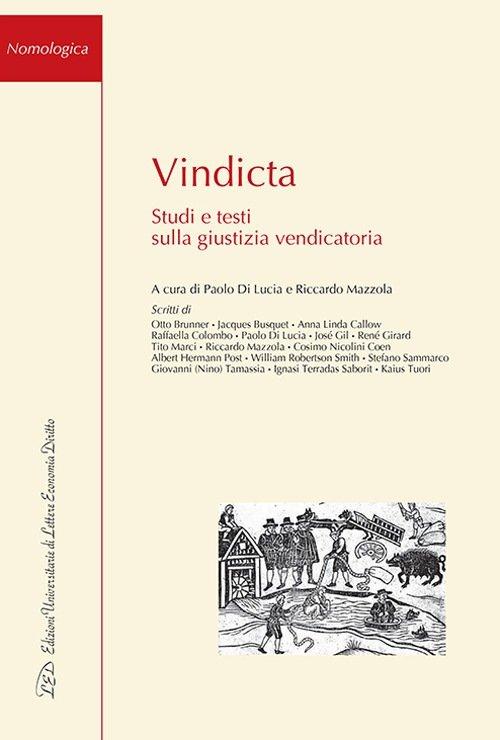 """""""Vindicta. Studi e testi sulla giustizia vendicatoria"""" a cura di Paolo Di Lucia e Riccardo Mazzola"""