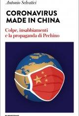 """""""Coronavirus Made in China. Colpe, insabbiamenti e la propaganda di Pechino"""" di Antonio Selvatici"""