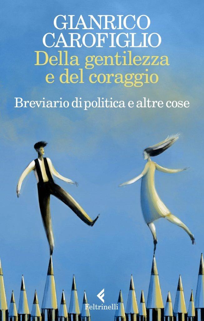 """""""Della gentilezza e del coraggio. Breviario di politica e altre cose"""" di Gianrico Carofiglio: riassunto trama e recensione"""