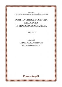 Diritto, Chiesa e cultura nell'opera di Francesco Zabarella 1360-1417, Chiara Maria Valsecchi, Francesco Piovan