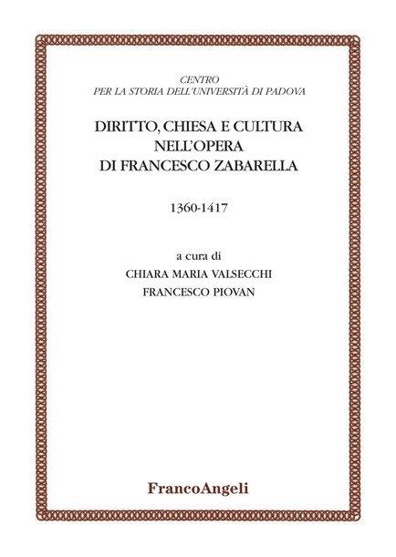 """""""Diritto, Chiesa e cultura nell'opera di Francesco Zabarella 1360-1417"""" a cura di Chiara Maria Valsecchi e Francesco Piovan"""