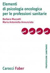 """""""Elementi di psicologia oncologica per le professioni sanitarie"""" di Maria Antonietta Annunziata e Barbara Muzzatti"""