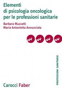 Elementi di psicologia oncologica per le professioni sanitarie, Maria Antonietta Annunziata, Barbara Muzzatti