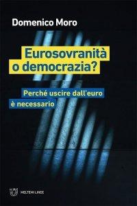 Eurosovranità o democrazia? Perché uscire dall'euro è necessario, Domenico Moro