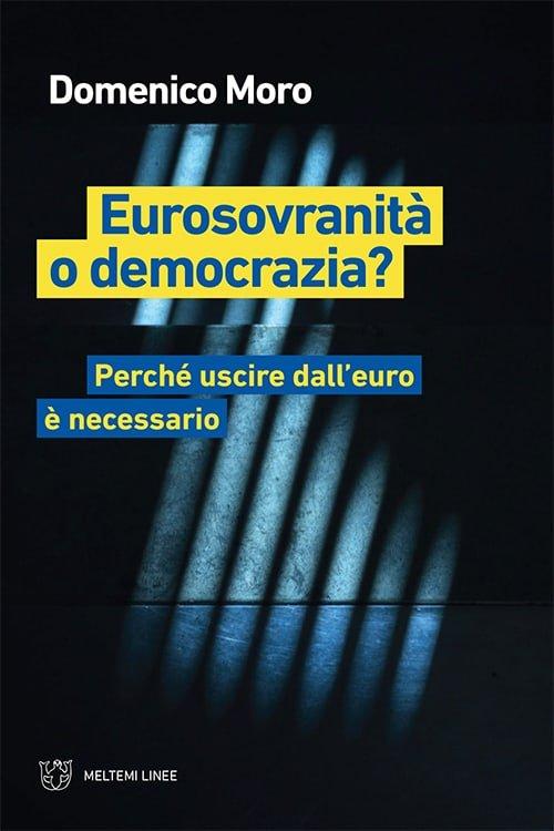 """""""Eurosovranità o democrazia? Perché uscire dall'euro è necessario"""" di Domenico Moro"""