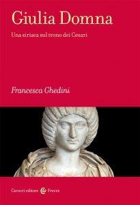 Giulia Domna. Una siriaca sul trono dei Cesari, Francesca Ghedini