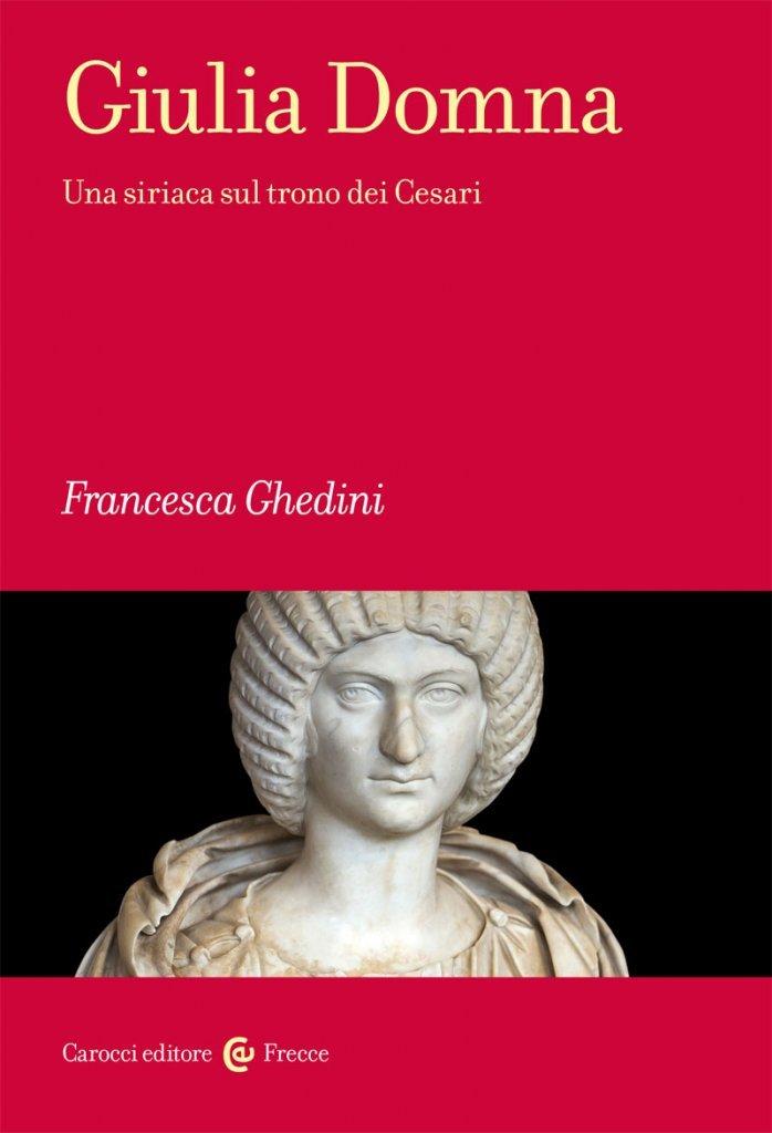 """""""Giulia Domna. Una siriaca sul trono dei Cesari"""" di Francesca Ghedini"""