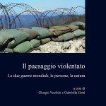 """""""Il paesaggio violentato. Le due guerre mondiali, le persone, la natura"""" a cura di Giorgio Vecchio e Gabriella Gotti"""