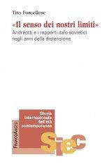"""""""Il senso dei nostri limiti. Andreotti e i rapporti italo-sovietici negli anni della distensione"""" di Tito Forcellese"""
