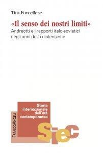 Il senso dei nostri limiti. Andreotti e i rapporti italo-sovietici negli anni della distensione, Tito Forcellese