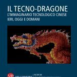 """""""Il tecno-dragone. L'immaginario tecnologico cinese ieri, oggi e domani"""" di Matteo Tarantino"""