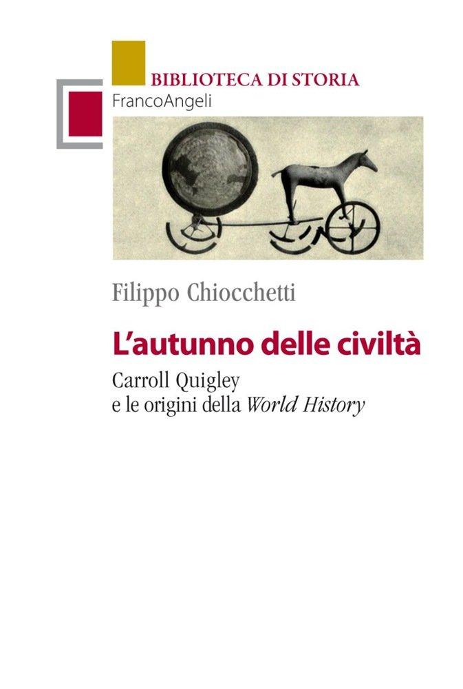 """""""L'autunno delle civiltà. Carroll Quigley e le origini della World History"""" di Filippo Chiocchetti"""