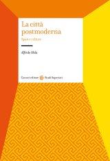 """La città postmoderna. Spazi e culture"" di Alfredo Mela"