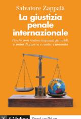 """""""La giustizia penale internazionale. Perché non restino impuniti genocidi, crimini di guerra e contro l'umanità"""" di Salvatore Zappalà"""
