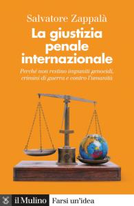La giustizia penale internazionale. Perché non restino impuniti genocidi, crimini di guerra e contro l'umanità, Salvatore Zappalà