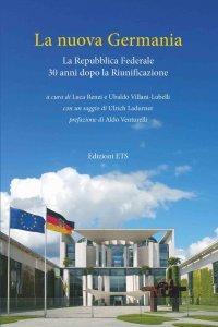 La nuova Germania. La Repubblica Federale 30 anni dopo la Riunificazione, Ubaldo Villani-Lubelli, Luca Renzi