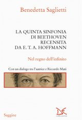"""""""La quinta sinfonia di Beethoven recensita da E.T.A. Hoffmann. Nel regno dell'infinito"""" di Benedetta Saglietti"""
