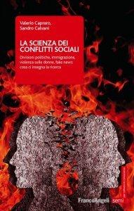 La scienza dei conflitti sociali. Divisioni politiche, immigrazione, violenza sulle donne, fake news: cosa ci insegna la ricerca, Valerio Capraro, Sandro Calvani