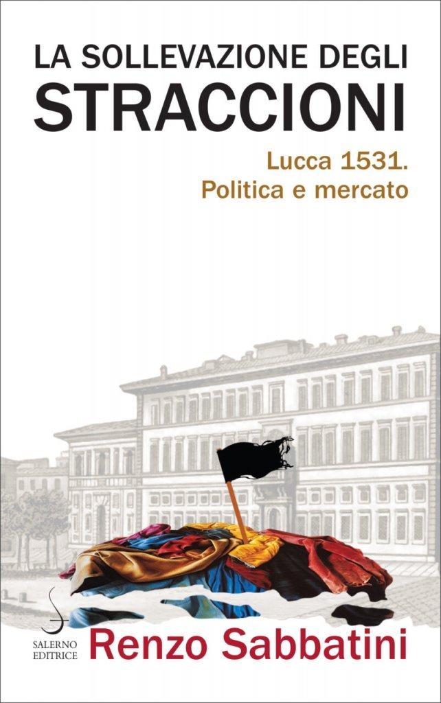 """""""La sollevazione degli Straccioni. Lucca 1531. Politica e mercato"""" di Renzo Sabbatini"""