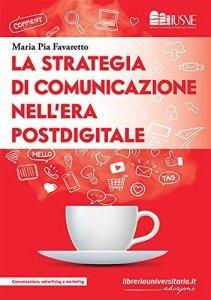La strategia di comunicazione nell'era postdigitale, Maria Pia Favaretto