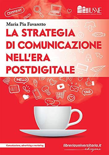 """""""La strategia di comunicazione nell'era postdigitale"""" di Maria Pia Favaretto"""
