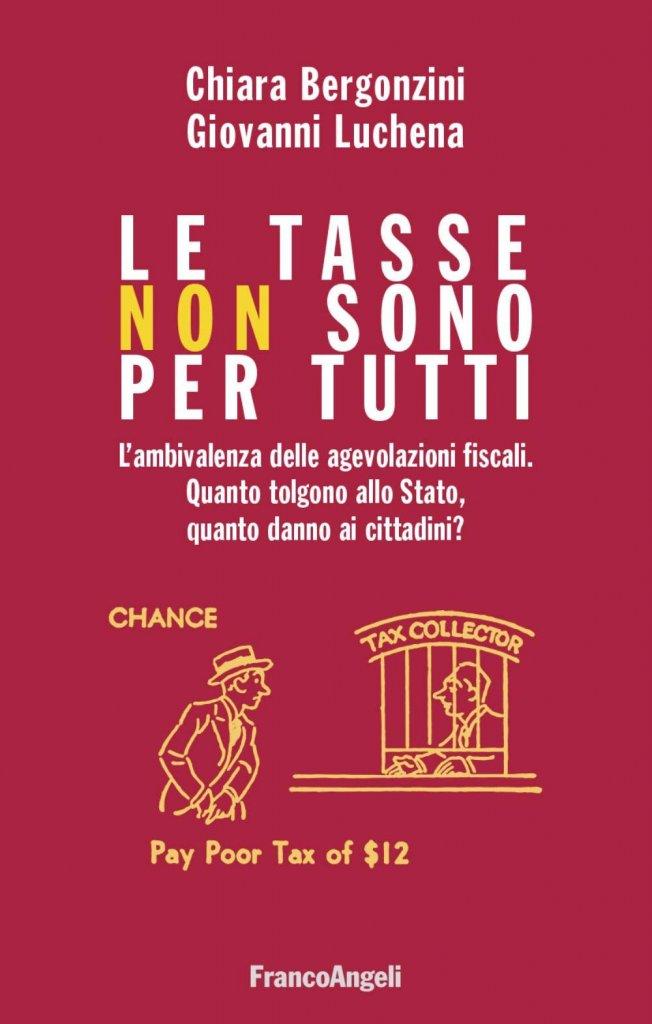 """""""Le tasse non sono per tutti. L'ambivalenza delle agevolazioni fiscali. Quanto tolgono allo Stato, quanto danno ai cittadini?"""" di Chiara Bergonzini e Giovanni Luchena"""
