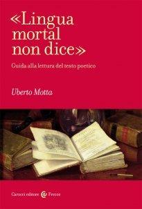«Lingua mortal non dice». Guida alla lettura del testo poetico, Uberto Motta