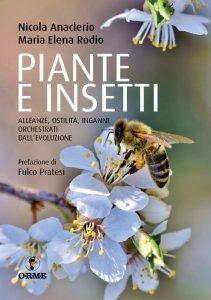 Piante e insetti. Alleanze, ostilità, inganni orchestrati dall'evoluzione, Nicola Anaclerio, Maria Elena Rodio