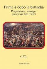 """""""Prima e dopo la battaglia. Preparazione, strategie, scenari dei fatti d'armi"""" a cura di Paolo Luparia"""