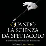 """Quando la scienza dà spettacolo. Breve storia (scientifica) dell'illusionismo"" di Silvano Fuso e Alex Rusconi"