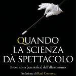 """""""Quando la scienza dà spettacolo. Breve storia (scientifica) dell'illusionismo"""" di Silvano Fuso e Alex Rusconi"""