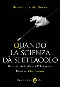 Quando la scienza dà spettacolo. Breve storia (scientifica) dell'illusionismo, Silvano Fuso, Alex Rusconi