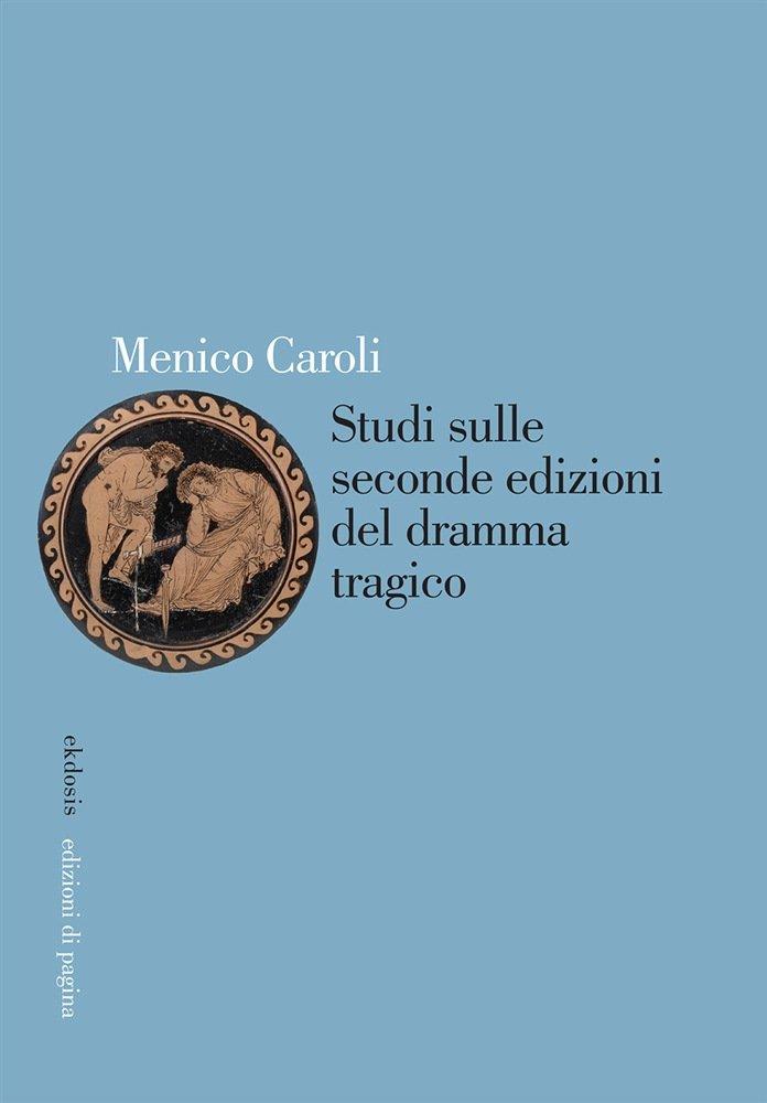 """""""Studi sulle seconde edizioni del dramma tragico"""" di Menico Caroli"""