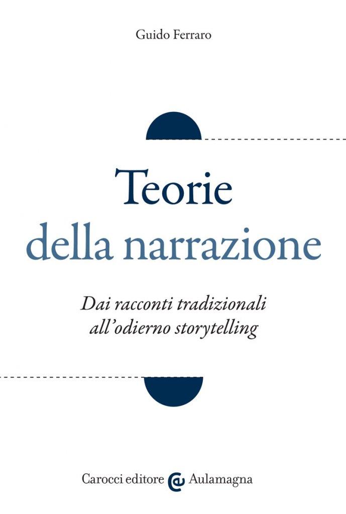 """""""Teorie della narrazione. Dai racconti tradizionali all'odierno storytelling"""" di Guido Ferraro"""