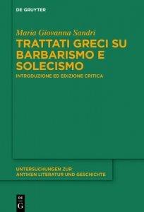 Trattati greci su barbarismo e solecismo. Introduzione ed edizione critica, Maria Giovanna Sandri
