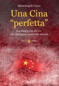 """Una Cina """"perfetta"""". La Nuova era del PCC tra ideologia e controllo sociale, Michelangelo Cocco"""