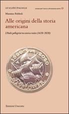 """""""Alle origini della storia americana. I Padri pellegrini tra storia e mito (1620-2020)"""" di Massimo Rubboli"""